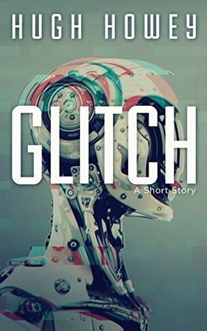 Glitch by Hugh Howey ★★★★