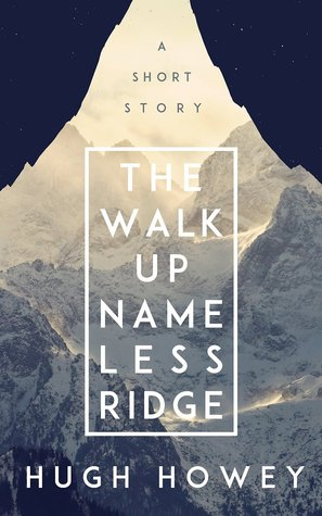 The Walk Up Nameless Ridge by Hugh Howey ★★★★